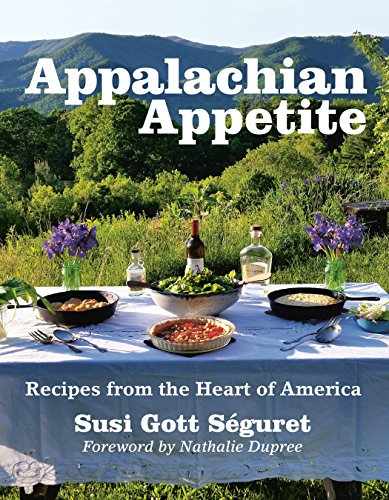 Appalachian Appetite: Recipes from the Heart of: S