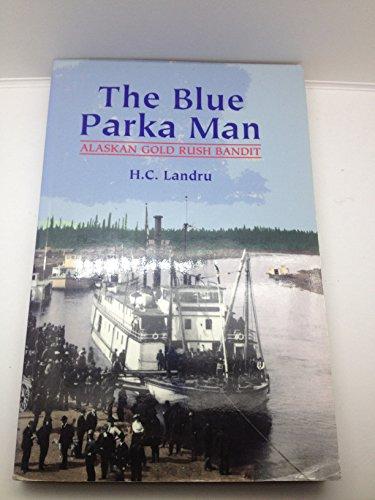 9781578331123: Title: The Blue Parka Man Alaskan Gold Rush Bandit