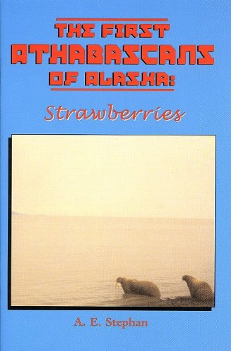 9781578331505: First Athabascans of Alaska: Strawberries