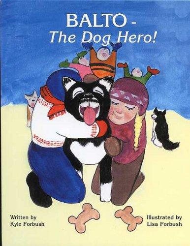 Balto - The Dog Hero!: Kyle Forbush; Illustrator-Lisa