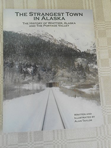 9781578331918: The strangest town in Alaska: The history of Whittier, Alaska, and the Portage Valley