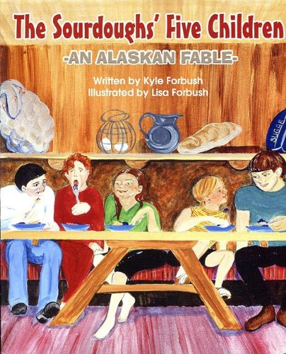 The Sourdoughs' Five Children: An Alaskan Fable: Forbush, Kyle