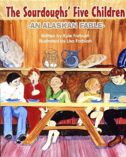 The Sourdoughs' Five Children: An Alaskan Fable: Kyle Forbush; Illustrator-Lisa