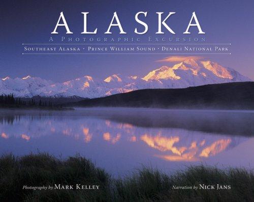 Alaska: A Photographic Excursion: Mark Kelley (photographs);