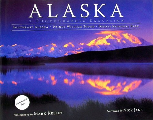 Alaska: A Photographic Excursion: Mark Kelley (photography);