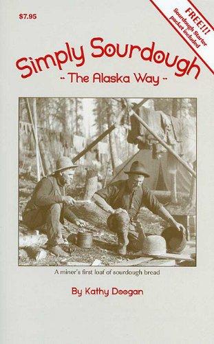 9781578333677: Simply Sourdough: The Alaskan Way [With Sourdough Starter Packet]