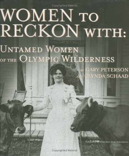 Women to Reckon With: Untamed Women of the Olympic Wilderness