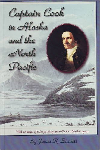Captain Cook in Alaska and the North Pacific: Barnett, James K.