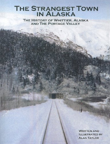 9781578335343: The Strangest Town in Alaska: The History of Whittier Alaska and the Portage Valley