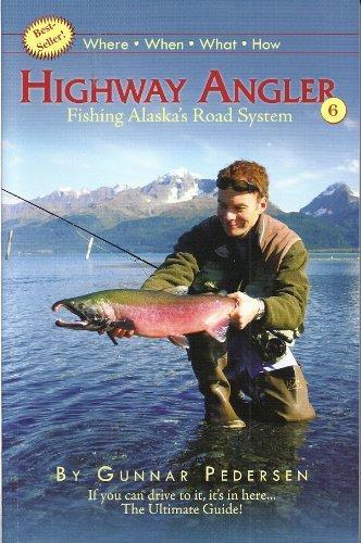 Highway Angler, Fishing Alaska's Road System, 6th edtion: Gunnar Pedersen