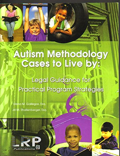 9781578341009: Autism Methodology Cases to Live by: Legal Guidance for Practical Program Strategies