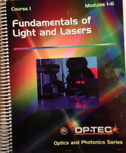 Fundamentals of Light and Lasers (OP-TEC Optics and Photonics Series Course 1 Modules 1-6)