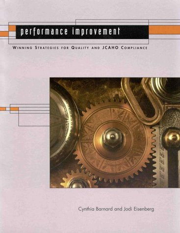 Performance improvement: Winning strategies for quality and JCAHO compliance: Barnard, Cynthia, ...