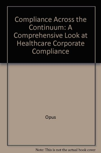 Compliance Across the Continuum: A Comprehensive Look at Healthcare Corporate Compliance: Opus, ...