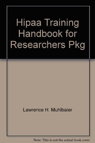 Hipaa Training Handbook for Researchers Pkg: Hippa and Clinical Trials: Lawrence H. Muhlbaier