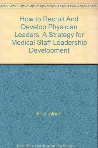 9781578393459: How to Recruit and Develop Physician Leaders: A Strategy for Medical Staff Leadership Development