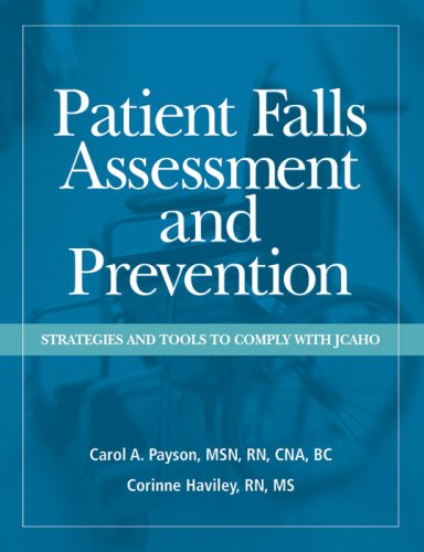 Patient Falls Assessment And Prevention: Strategies And Tools to Comply With JCAHO: Payson, Carol A...