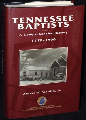 Tennessee Baptists: A Comprehensive History, 1779-1999: Wardin, Albert W.,