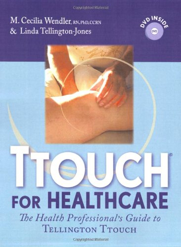 TTouch for Healthcare: The Healthcare Professional's Guide to Tellington TTouch: Linda ...