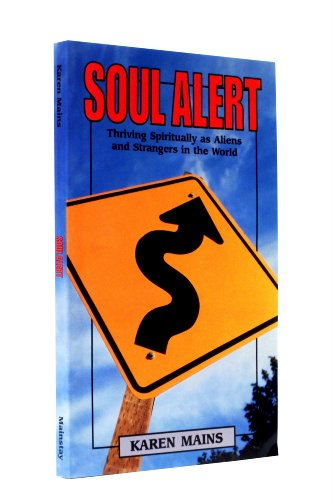 Soul Alert: Thriving Spiritually as Aliens and Strangers in the World (1578492645) by Mains, Karen Burton