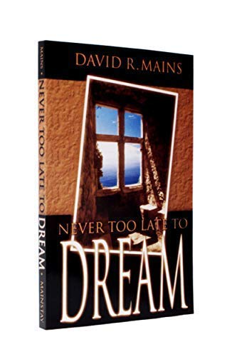 Never Too Late To Dream: Mains, David R.