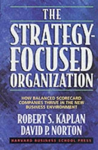 The Strategy-Focused Organization: How Balanced Scorecard Companies Thrive in the New Business ...
