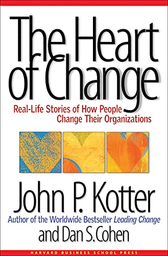 Heart of Change, The: Real-life Stories of how People Change Their Organizations