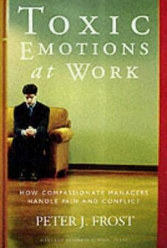 9781578512577: Toxic Emotions at Work: How Compassionate Managers Handle Pain and Conflict