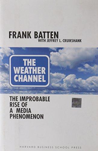 The Weather Channel: The Improbable Rise of a Media Phenomenon: Batten, Frank;Cruikshank, Jeffrey L...