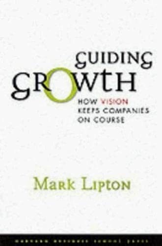 Guiding Growth: How Vision Keeps Companies on Course: Charlene Li,Josh Bernoff