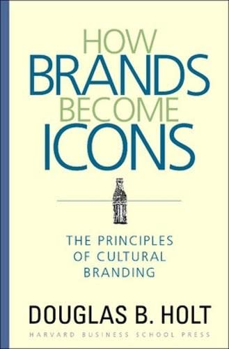 9781578517749: How Brands Become Icons: The Principles of Cultural Branding