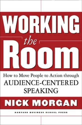 9781578518197: Working the Room: How to Move People to Action Through Audience-Centered Speaking