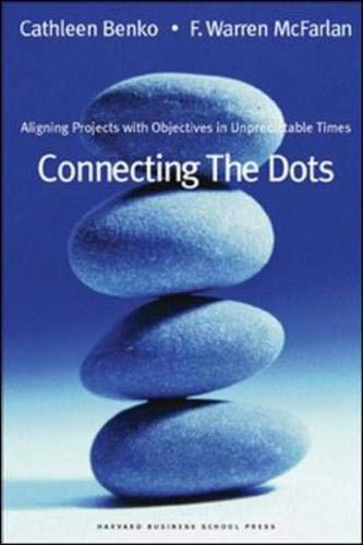 9781578518777: Connecting the Dots: Aligning Projects With Objectives in Unpredictable Times