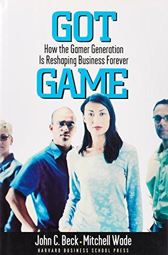 Got Game: How the Gamer Generation Is: John C. Beck,