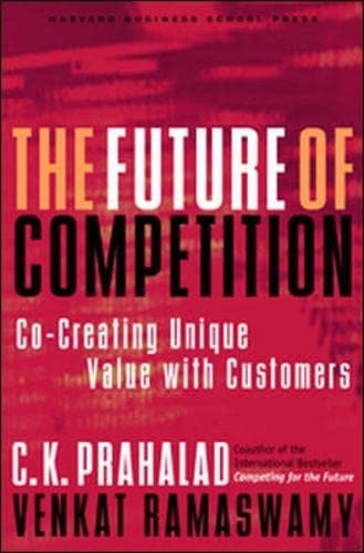 The future of competition. co-creating unique value with customers