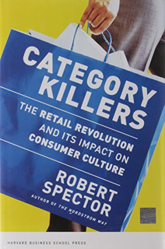 Category Killers: The Retail Revolution and Its: Robert Spector