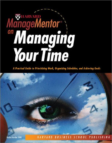 9781578519880: Harvard ManageMentor on Managing Your Time: A Practical Guide to Organizing Your Time and Focusing on Your Goals