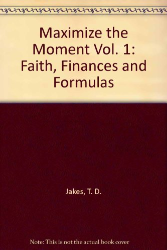 Maximize the Moment Vol. 1: Faith, Finances and Formulas (9781578555628) by T. D. Jakes