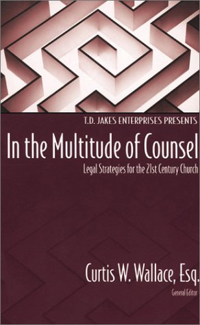 In the Multitude of Counsel: Legal Strategies for the 21st Century Church: Wallace, Curtis W.