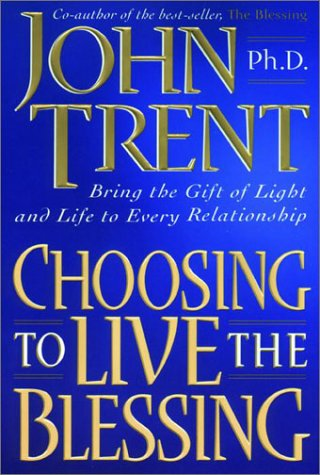 9781578560004: Choosing to Live the Blessing: Bring the Gift of Light and Life to Every Relationship