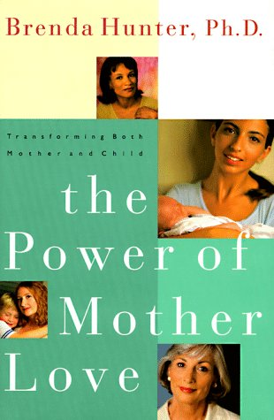 9781578560011: The Power of Mother Love: Transforming Both Mother and Child