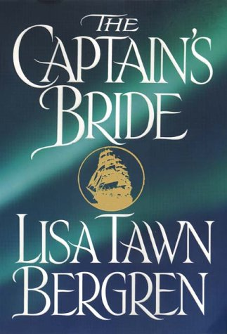 The Captain's Bride (Northern Lights Series #1): Lisa Tawn Bergren