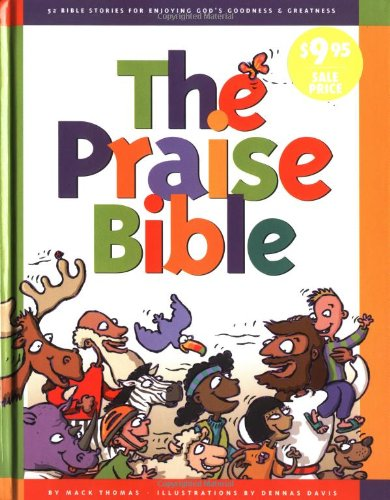 The Praise Bible: 52 Bible Stories for Enjoying God's Goodness and Greatness: Thomas, Mack