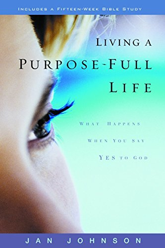 9781578560486: Living a Purpose-Full Life: What Happens When You Say Yes to God