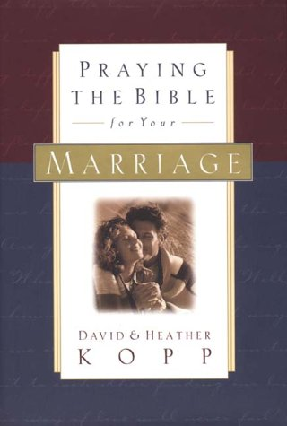 Praying the Bible for Your Marriage (1578560519) by Heather Kopp; David Kopp