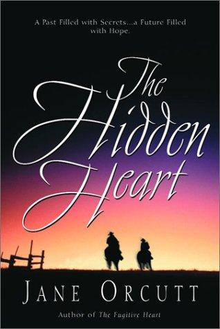 The Hidden Heart (Heart's True Desire Series #2): Jane Orcutt
