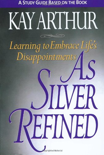 9781578560585: As Silver Refined: Learning to Embrace Life's Disappointments (Study Guide)