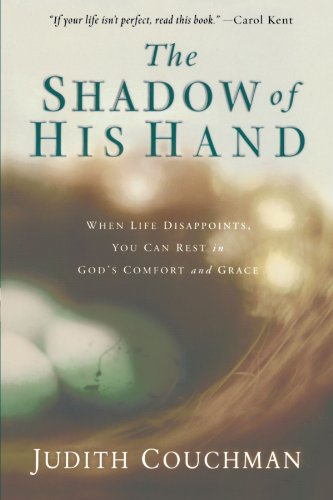 9781578560929: The Shadow of His Hand: When Life Disappoints, You Can Rest in God's Comfort and Grace