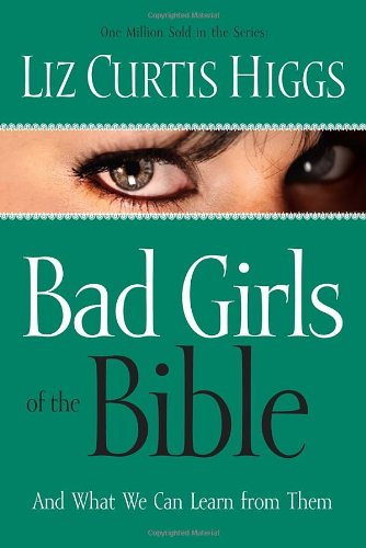 9781578561254: Bad Girls of the Bible: And What We Can Learn from Them