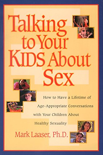 9781578561995: Talking to Your Kids About Sex: How to Have a Lifetime of Age-Appropriate Conversations with Your Children About Healthy Sexuality